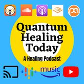Quantum Healing Today- A Healing Podcast