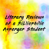 Literary Reviews of a Bibliophilic Asperger Student