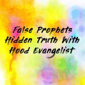 False Prophets Hidden Truth With Hood Evangelist