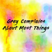 Grey Complains About Most Things