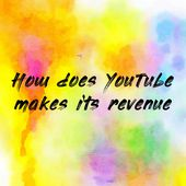 How does YouTube makes its revenue