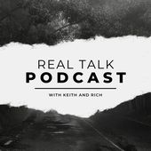Real Talk Podcast with Keith and Rich