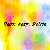 Heat, Keep, Delete