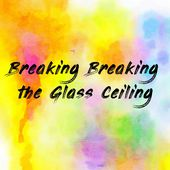 Breaking Breaking the Glass Ceiling
