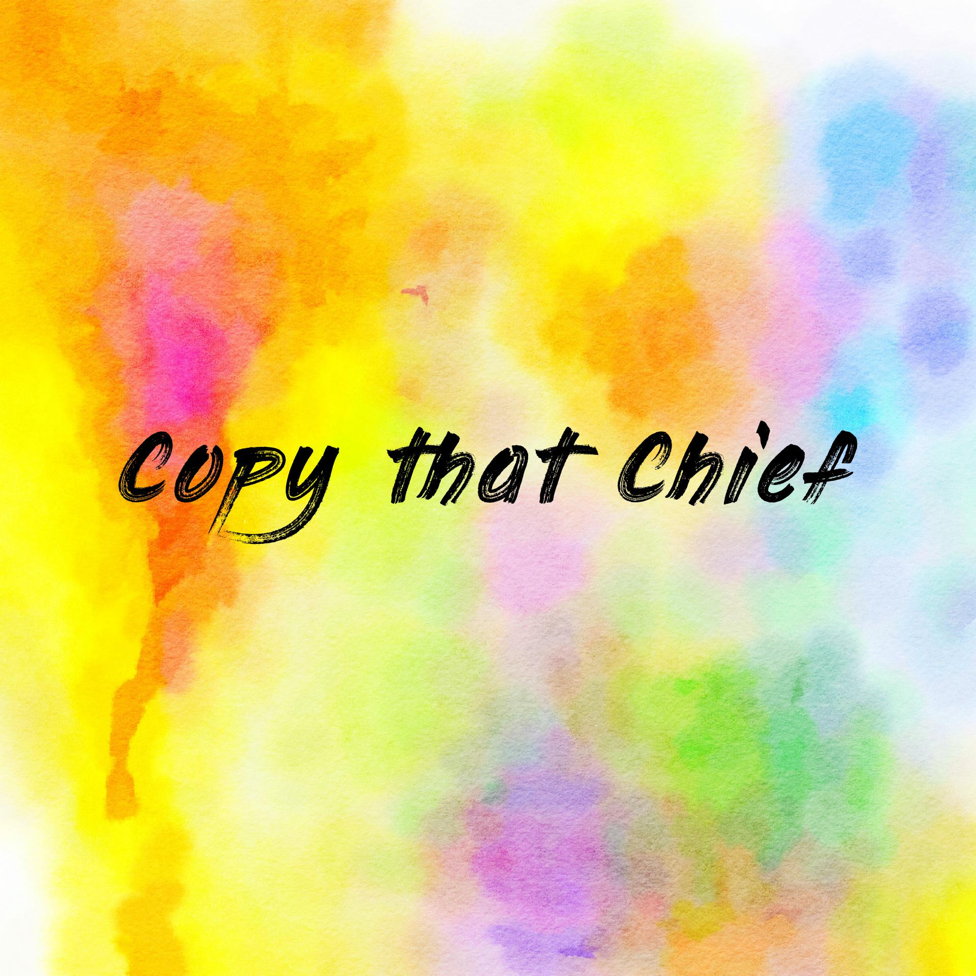 Copy that Chief