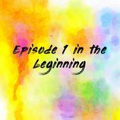 Episode 1 in the beginning