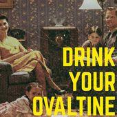 Drink Your Ovaltine