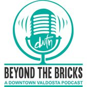 Beyond The Bricks- Downtown Valdosta Podcast