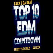Back 2 Da Beat Top 10 EDM Countdown with Freestyle Chulo & DJ Lexx