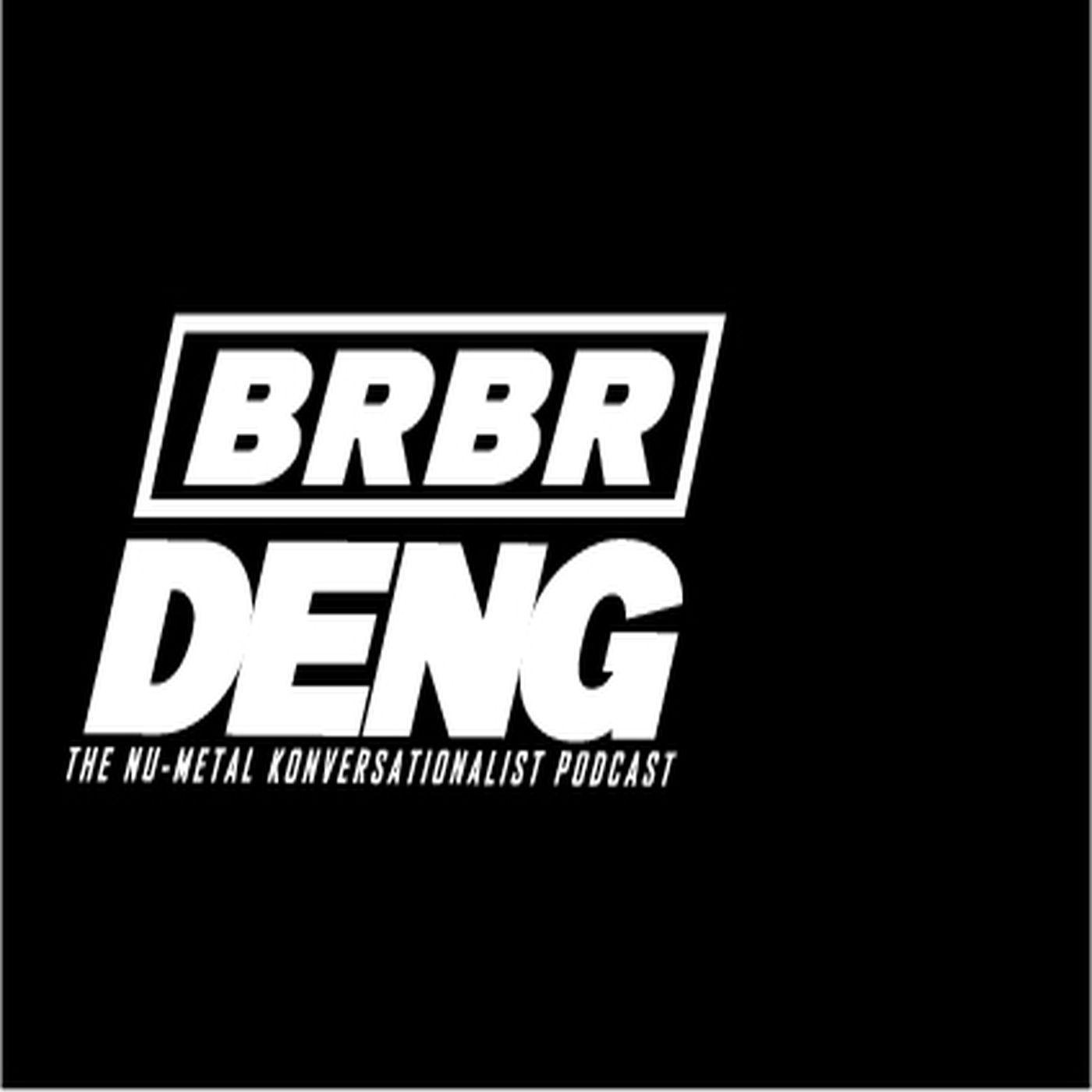 Br Br Deng: The Nu Metal Konversationalist