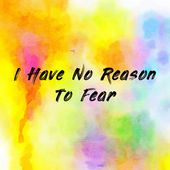 I Have No Reason To Fear