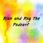 Riah and Reg The Podcast
