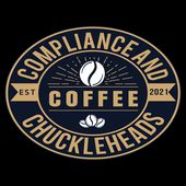 Coffee, Compliance and Chuckleheads