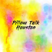 Pillow Talk Houston
