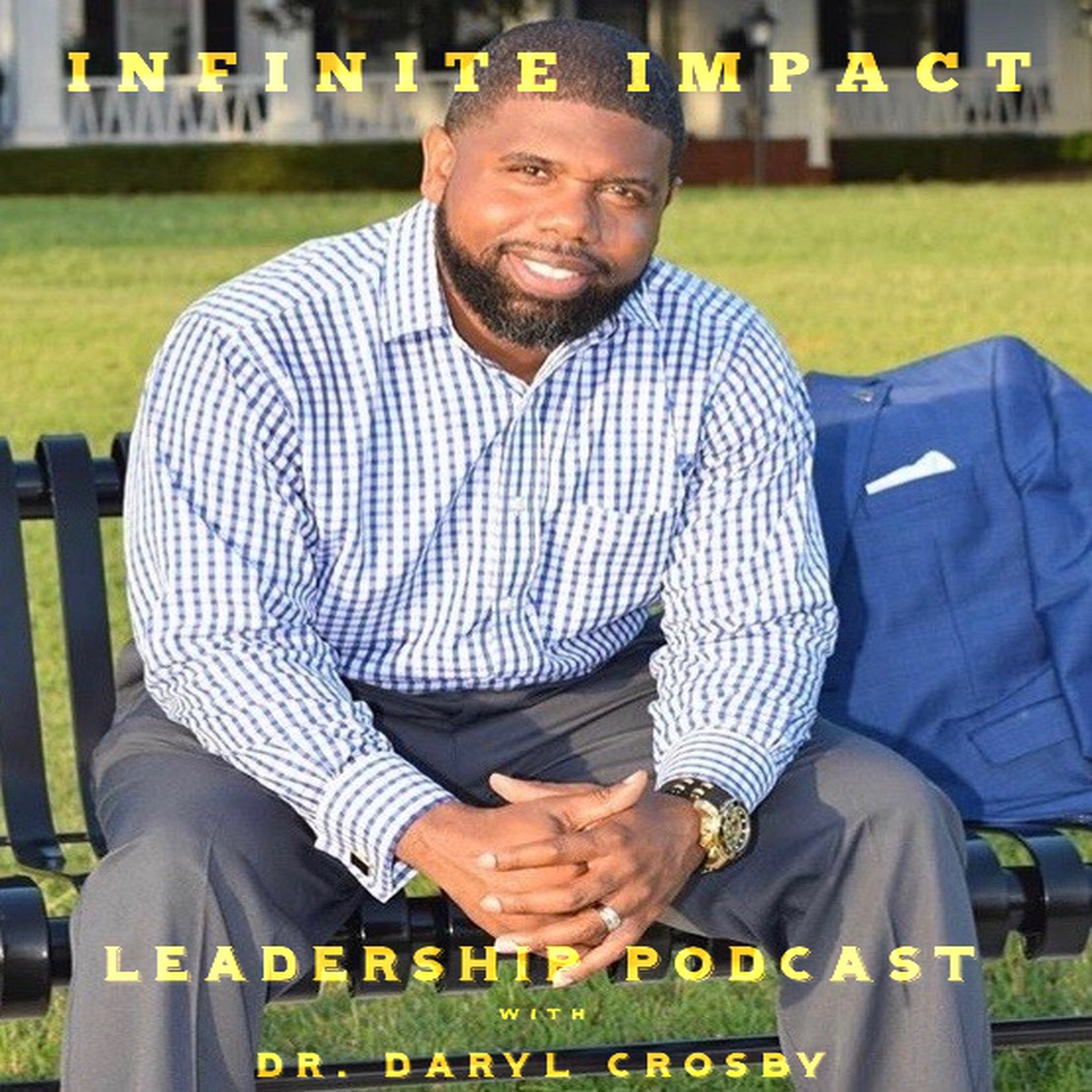 The Infinite Impact Leadership Podcast with Dr. Daryl Crosby