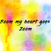 Boom my heart goes Zoom