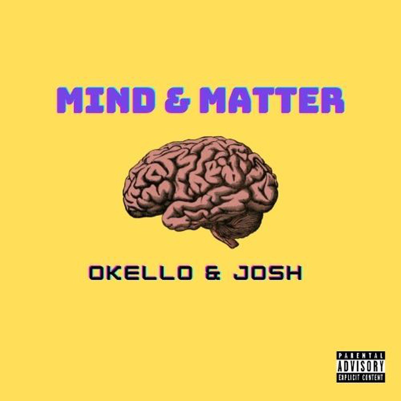 OKELLO & JOSH // MIND & MATTER // Podcast - 2021