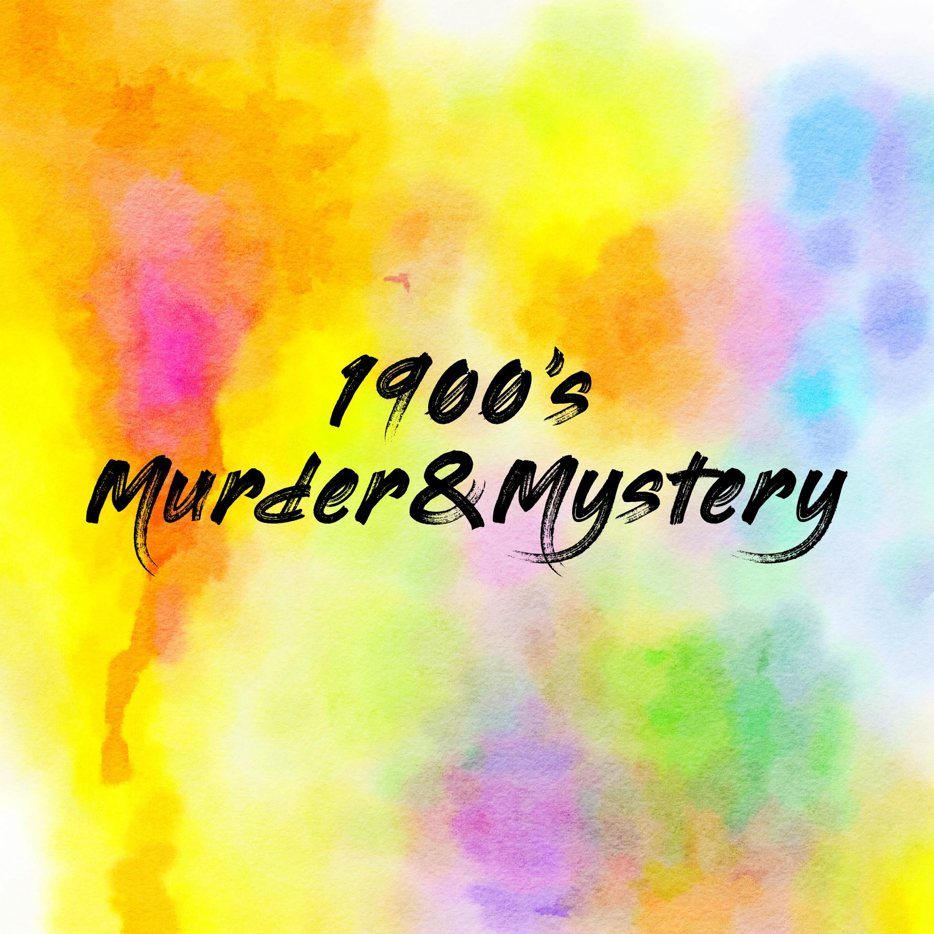 1900's Murder&Mystery