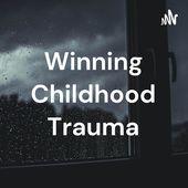Winning Childhood Trauma