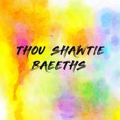 THOU SHAWTIE BAEETHS