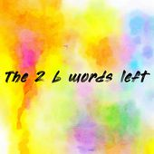The 2 b words left