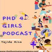 PhD  For Girls Podcast  with Theilluminator