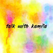 talk with kamila