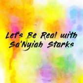 Let's Be Real with Sa'Nyiah Starks