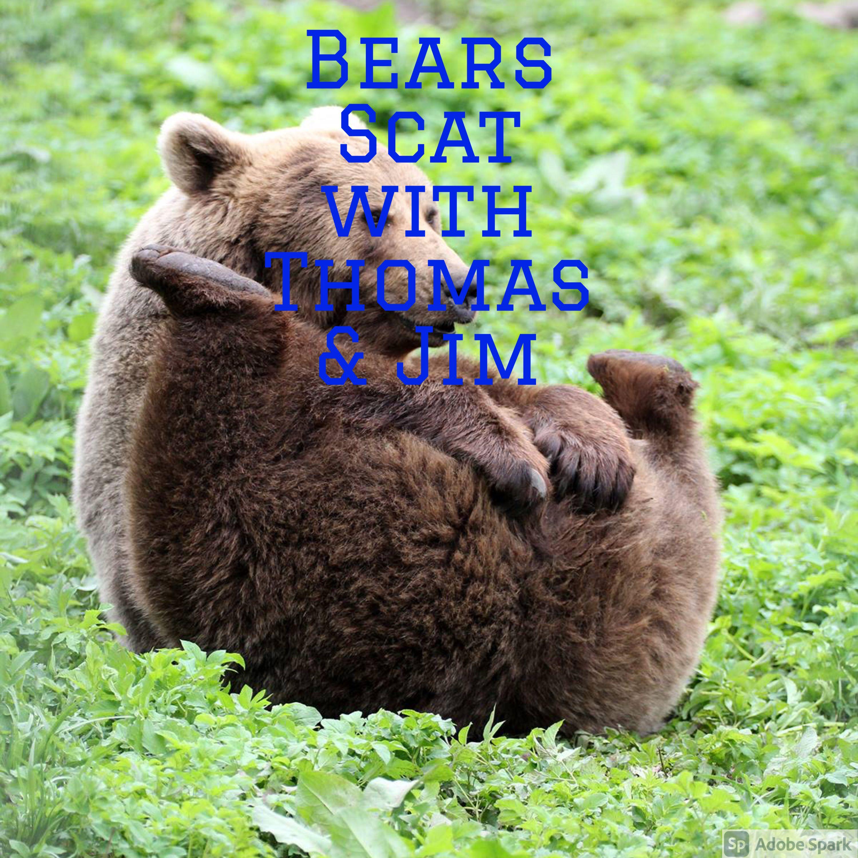 Bears Scat with Thomas & Jim
