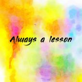 Always a Lesson