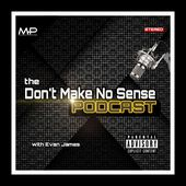 The Don't Make No Sense Podcast
