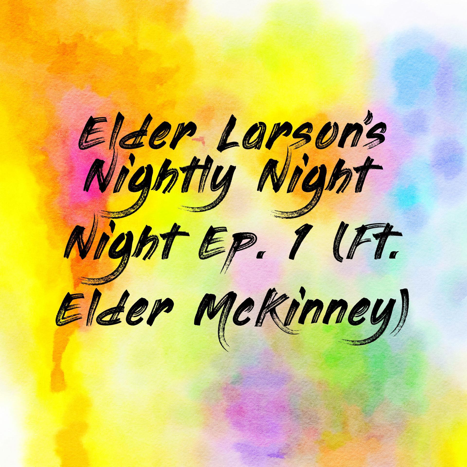Elder Larson's Nightly Night Night