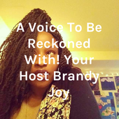 A Voice To Be Reckoned With! Your Host Brandy Joy