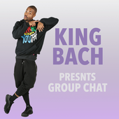 King Bach Presents: Group Chat