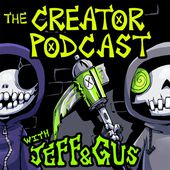 The Creator Podcast with Jeff & Gus