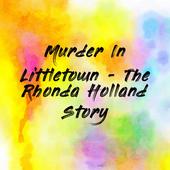 Murder In Littletown - The Rhonda Holland Story