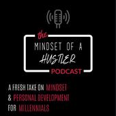 The Mindset Of A Hustler Podcast