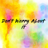 Don't Worry About it
