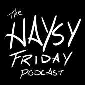 The HAYSY Friday Podcast