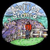 Trolling Stoned