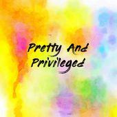 Pretty And Privileged