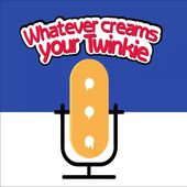Whatever Creams Your Twinkie